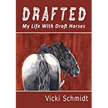 Drafted: My Life With Draft Horses