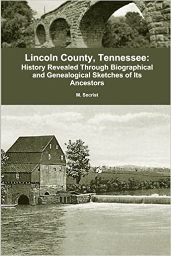 Lincoln County, Tennessee:: History Revealed Through Biographical and Genealogical Sketches of Its Ancestors