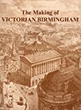 Front cover for the book The making of Victorian Birmingham by Victor Skipp