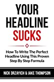 img - for Your Headline Sucks: How To Write The Perfect Headline Using This Proven Step by Step Formula book / textbook / text book