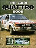 The Audi Quattro Book: Buying, repairing and tuning