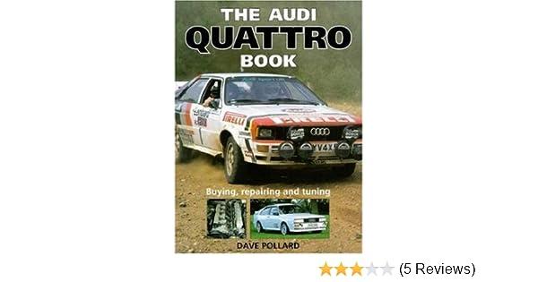 The Audi Quattro Book: Buying, repairing and tuning: Dave Pollard: 9781859604038: Amazon.com: Books