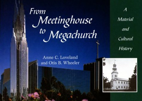 From Meetinghouse to Megachurch: A Material and Cultural History