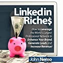 LinkedIn Riches: How to Leverage the World's Largest Professional Network to Enhance Your Brand, Generate Leads and Increase Revenue! Audiobook by John Nemo Narrated by John Nemo