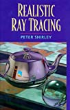 Realistic Ray Tracing, Shirley, Peter and Morley, R. Keith, 1568811101