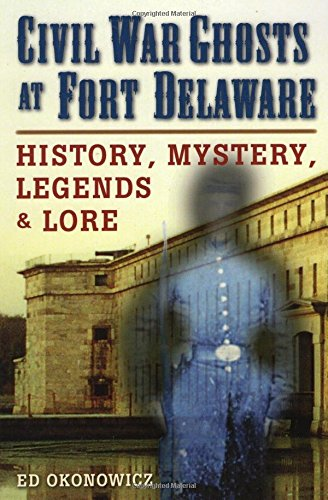 Civil War Ghosts at Fort Delaware: History, Mystery, Legends, and Lore ebook