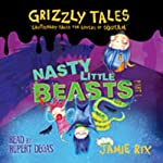 Grizzly Tales: Nasty Little Beasts 1.1 | Jamie Rix