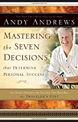 Mastering the Seven Decisions That Determine Personal Success: An Owner's Manual to the New York Times Bestseller, The Traveler's Gift by Andrews, Andy (2008) Hardcover