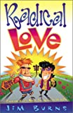 Radical Love : Finding God's Best for Your Love Life, Burns, Jim, 0830717935