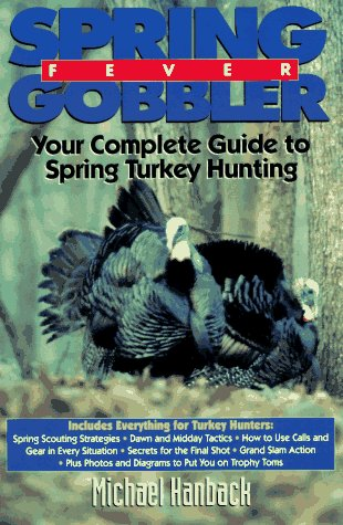 Spring Gobbler Fever: Your Complete Guide to Spring Turkey Hunting -