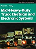 Mid/Heavy Duty Truck Electrical and Electronic Systems, Brady, Robert N., 0133856593