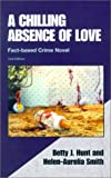 A Chilling Absence of Love, Betty J. Hunt and Helen-Aurelia Smith, 1890461083