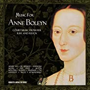 Music for Anne Boleyn: Court Music from Her Rise and Reign