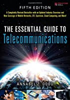 The Essential Guide to Telecommunications, 5th Edition Front Cover