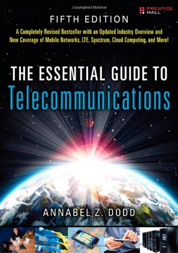 [PDF] The Essential Guide to Telecommunications, 5th Edition Free Download | Publisher : Prentice Hall | Category : Business | ISBN 10 : 0137058918 | ISBN 13 : 9780137058914