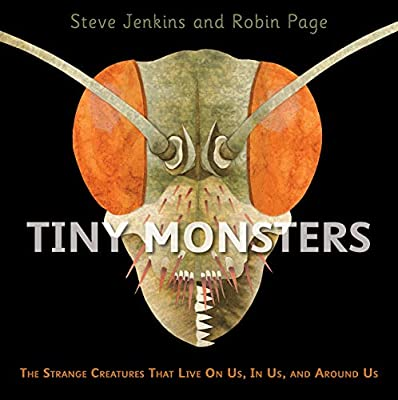 Tiny Monsters: The Strange Creatures That Live On Us, In Us, and Around Us:  Jenkins, Steve, Page, Robin: 9780358307112: Amazon.com: Books