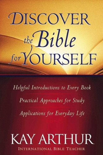 Discover the Bible for Yourself: *Helpful introductions to every book *Practical approaches for study *Applications for everyday life (Arthur, Kay)