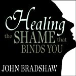 Healing the Shame That Binds You | John Bradshaw