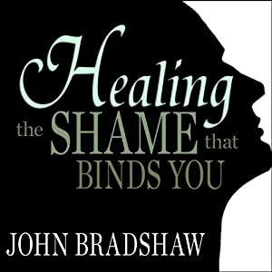 Healing the Shame That Binds You Audiobook