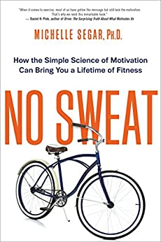 No Sweat: How the Simple Science of Motivation Can Bring You a Lifetime of Fitness by [Segar, Michelle]