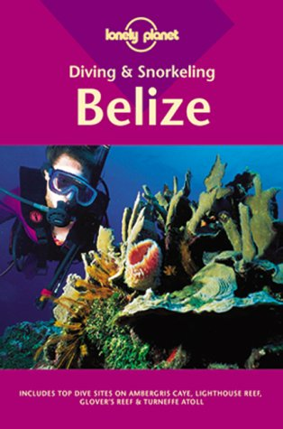 Lonely Planet : Diving & Snorkeling Belize