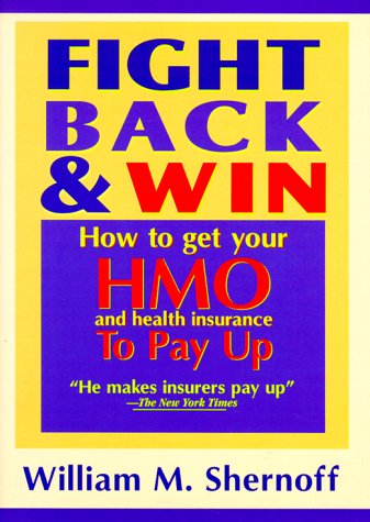 Fight Back and Win: How to Get HMOs and Health Insurance to Pay Up (Best Self Pay Health Insurance)
