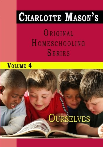 Charlotte Mason's Original Homeschooling Series, Vol. 4: Ourselves
