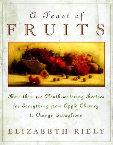 A Feast of Fruits: More Than 340 Mouth-Watering Recipes for Everything from (Apple Chutney Recipe)