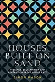Houses built on sand: Violence, sectarianism and revolution in the Middle East