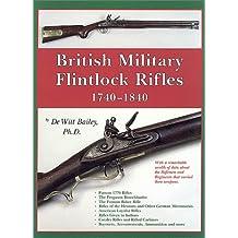 British Military Flintlock Rifles 1740 - 1840: The Story of Melvin Maynard Johnson, Jr. and His Guns