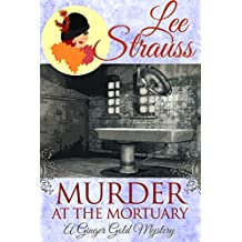 Murder at the Mortuary: a cozy historical mystery (A Ginger Gold Mystery Book 5)