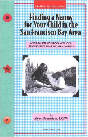 Download Finding a Nanny for Your Child in the San Francisco Bay Area: A Step-By-Step Workbook with Local Resources in the 8 Bay Area Counties pdf epub