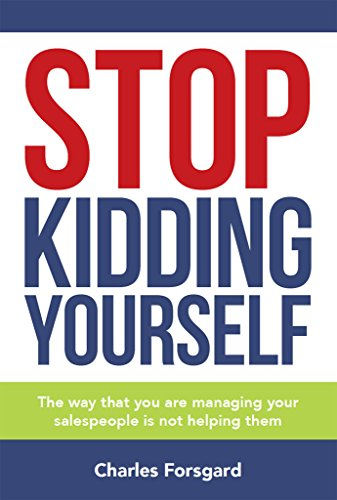 !Best Stop Kidding Yourself: The way that you are managing your salespeople is not helping them. KINDLE