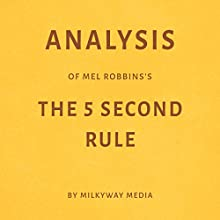 Analysis of Mel Robbins' The 5 Second Rule Audiobook by  Milkyway Media Narrated by Susan Murphy