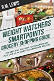 Weight Watchers Smart Points Grocery Shopping Guide: How to Shop for Smart Points the Right Way & Save Money Doing It. Plus Our 25 Favorite Smart Points Recipes