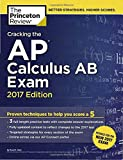 Cracking the AP Calculus AB Exam, 2017 Edition: Proven Techniques to Help You Score a 5 (College Test Preparation)