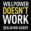 Willpower Doesn't Work: Discover the Hidden Keys to Success Hörbuch von Benjamin Hardy Gesprochen von: Benjamin Hardy