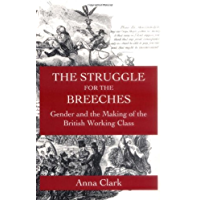 The Struggle for the Breeches: Gender and the Making of the British Working Class (Studies on the History of Society and Culture Book 23) (English Edition)