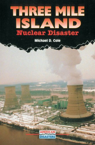 Three Mile Island: Nuclear Disaster (American Disasters) (Three Mile Island Pennsylvania Nuclear Power Disaster)