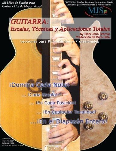 Descargar Libro Guitarra: Escalas, Tecnicas Y Aplicaciones Totales: Lecciones Para Principiantes Y Professionales Mark John Sternal
