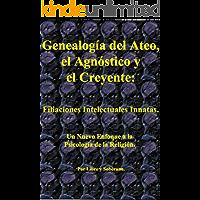 Genealogía del Ateo, el Agnóstico y el Creyente.