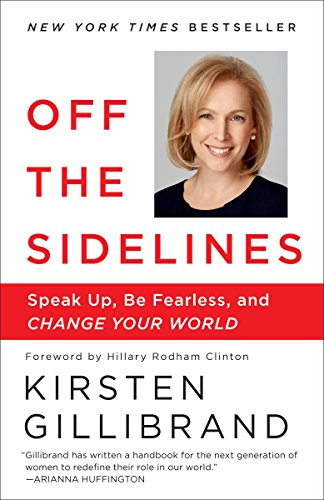 Book cover from Off the Sidelines: Speak Up, Be Fearless, and Change Your World by Kirsten Gillibrand