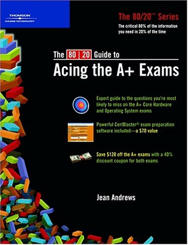 Read Online The 80/20 Guide To Acing The A+ Exams PDF