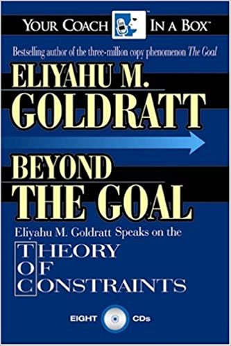 beyond the goal eliyahu goldratt speaks on the theory of  beyond the goal eliyahu goldratt speaks on the theory of constraints your coach in a box eliyahu goldratt gildan assorted authors 9781596590236