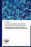 La Presse Algérienne Entre la Francophonie et L'Arabisation, Wafa Bedjaoui, 3838170342