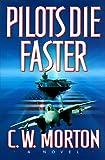 Pilots Die Faster, C. W. Morton, 0312156243