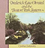 Frederick Law Olmsted and the Boston Park System, Cynthia Zaitzevsky, 0674318315