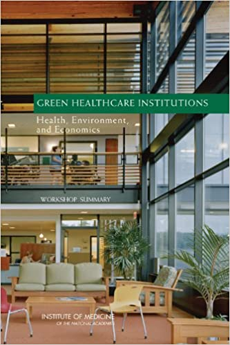 Book Green Healthcare Institutions: Health, Environment, and Economics: Workshop Summary