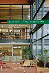 Green Healthcare Institutions: Health, Environment, and Economics, Workshop Summary