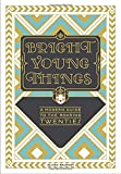 img - for Bright Young Things: A Modern Guide to the Roaring Twenties book / textbook / text book